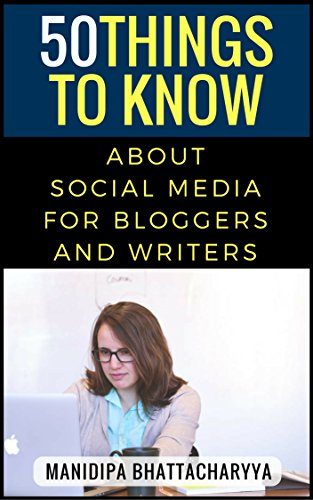 50 Things To Know About Social Media For Bloggers And Writers: Connect with Your Followers and Increase Sales