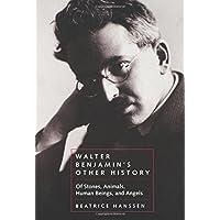 Walter Benjamin's Other History: Of Stones, Animals, Human
