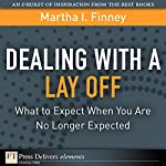 Dealing with a Lay Off: What to Expect When You Are No Longer Expected | Martha I. Finney