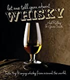 Let Me Tell You About Whisky: Taste, Try & Enjoy Whisky from Around the World
