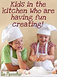 Kids in the kitchen who are having fun creating (Just for kids Book 1) (English Edition)