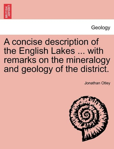 A concise description of the English Lakes ... with remarks on the mineralogy and geology of the district. SIXTH EDITION