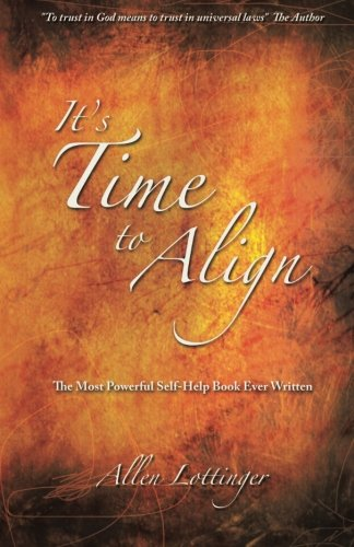 It's Time to Align: The Most Powerful Self-Help Book Ever Written