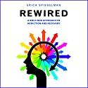Rewired: A Bold New Approach to Addiction and Recovery Audiobook by Erica Spiegelman Narrated by Susanna Burney