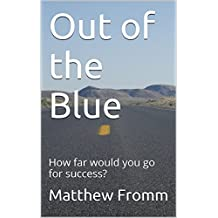 Out of the Blue Vol.1: How far would you go for success? (First few years)