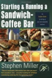 Starting and Running a Sandwich-Coffee Bar (Insider Guide) (Small Business Start-Ups)