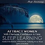 Attract Women with Charisma, Confidence & Ease: Sleep Learning, Guided Meditation, Affirmations, Relaxing Deep Sleep | Kev Thompson