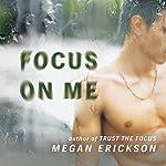 Focus on Me: In Focus Series #2   Megan Erickson