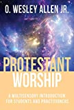 img - for Protestant Worship: A Multisensory Introduction for Students and Practitioners book / textbook / text book