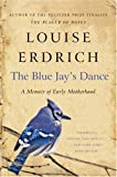 The Blue Jay's Dance: A Memoir of Early Motherhood, Louise Erdrich, 0061767972