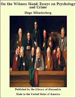 munsterberg on the witness stand essays on psychology and crime For this book report, i decided to read hugo münsterberg's on the witness stand this book contains essays on psychology and crime and eyewitness testimony today this book is used as a reference for many issues in forensic psychology for this report, i focused on two chapters of the book.
