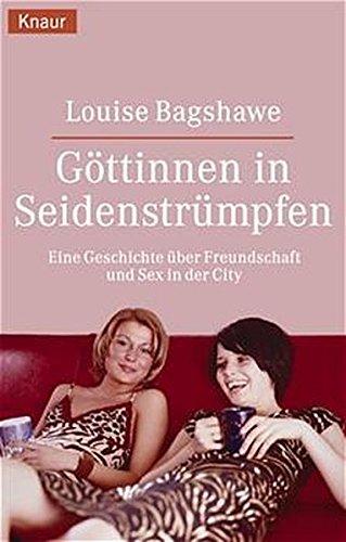 Göttinnen in Seidenstrümpfen: Eine Geschichte über Freundschaft und Sex in der City (Knaur Taschenbücher. Romane, Erzählungen)