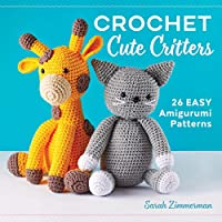 Crochet Cute Critters: 26 Easy Amigurumi Patterns Front Cover