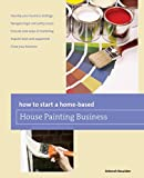 How to Start a Home-Based House Painting Business, Deborah Bouziden, 0762772034