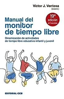 Manual del monitor de tiempo libre: 10 Escuela de animación: Amazon.es: Ventosa Pérez, Víctor J.: Libros