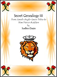 Secret Genealogy III: From Jewish Anglo-Saxon Tribes to New France Acadians (Secret Genealogy Book Series 3)