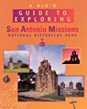 A Kid's Guide to Exploring San Antonio Missions, Mary Maruca, 1583690026