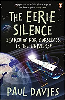 The Eerie Silence: Searching for Ourselves in the Universe by Paul Davies (2011-03-03)