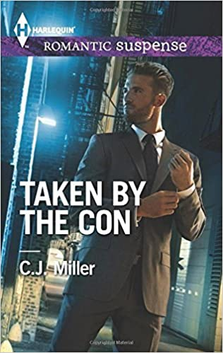 Taken by the Con (Harlequin Romantic Suspense) by C.J. Miller (2015-02-03)