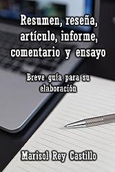 Resumen, reseña, artículo, informe, comentario y ensayo. Breve guía para su elaboración. (Spanish Edition)