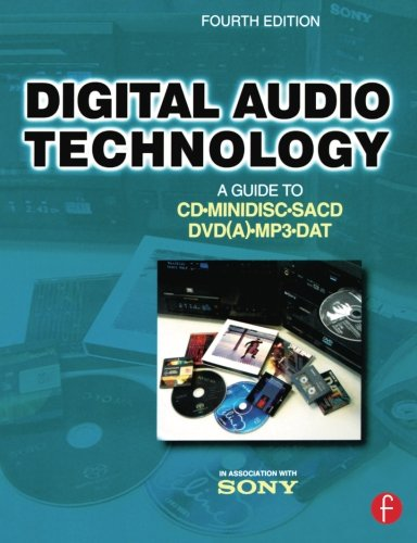 Digital Audio Technology, Fourth Edition: A Guide to CD, MiniDisc, SACD, DVD(A), MP3 and DAT by Focal Press