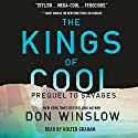 The Kings of Cool: A Prequel to 'Savages' Audiobook by Don Winslow Narrated by Holter Graham