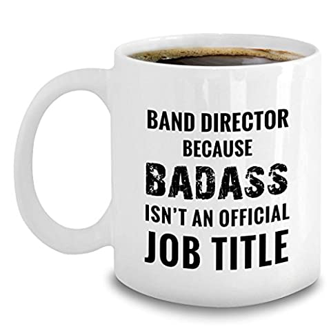 Band Director Gifts - Because Badass Isn't An Official Job Title - Funny Band Coffee Mug Gift (Marching Band Mug)