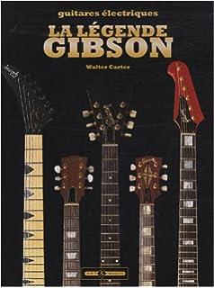 Amazon.fr - La légende Gibson   Guitares électriques - Walter Carter ... acdea8e4790e