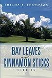 Bay Leaves and Cinnamon Sticks, Thelma B. Thompson, 1493117874