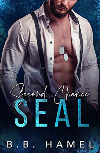 Second Chance SEAL: A Bad Boy Military Romance (SEAL Team Hotties Book 1)