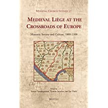 Medieval Liège at the Crossroads of Europe: Monastic Society and Culture, 1000-1300 (Medieval Church Studies)