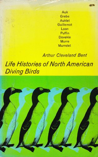 Life Histories of North American Diving Birds: Auk, Grebe, Auklet, Guillemot, Loon, Puffin, Dovekie, Murre, Murrelet (Illustrated)