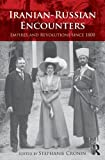 Iranian-Russian Encounters Since 1800 : Empires and Revolutions, , 0415624339