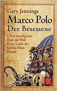 Marco Polo: Der Besessene. Roman. Von Venedig zum Dach der