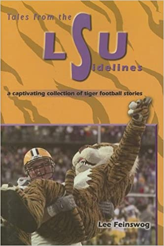 Tales from the LSU Sidelines: a captivating collection of tiger football stories, Feinswog, Lee