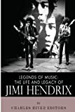 Legends of Music: the Life and Legacy of Jimi Hendrix, Charles River Charles River Editors, 149239324X