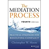 The Mediation Process: Practical Strategies for Resolving Conflict