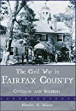 The Civil War in Fairfax County: Civilians and Soldiers (Civil War Series)