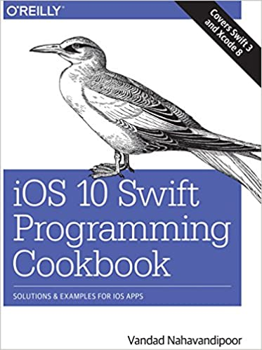 iOS 10 Swift Programming Cookbook: Solutions and Examples for iOS