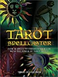 Tarot Spellcaster: Over 40 Spells to Enhance Your Life With the Power of Tarot Magic (Quarto Book)