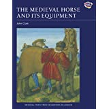The Medieval Horse and its Equipment, c.1150-1450 (Medieval Finds from Excavations in London)