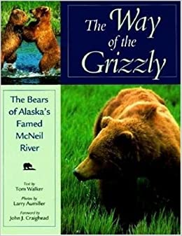 Book The Way of the Grizzly: The Bears of Alaska's Famed McNeil River (Worldlife Discovery Guides)