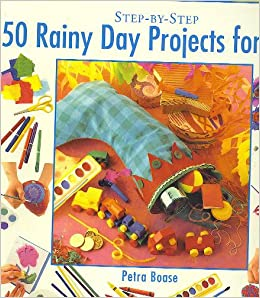 50 Rainy Day Projects For Kids Step By Step Petra Boase