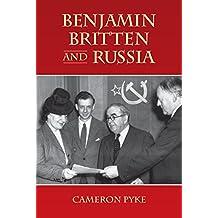 Benjamin Britten and Russia (Aldeburgh Studies in Music Book 11)