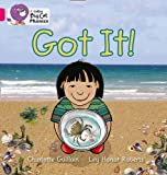 img - for Collins Big Cat Phonics - Got It!: Pink B/Band 01b by Guillain, Charlotte (2011) Paperback book / textbook / text book