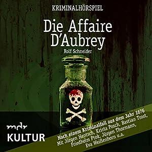 Die Affaire D'Aubrey: Nach einem Kriminalfall aus dem Jahr 1676 Hörspiel