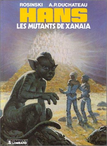 HANS NUMERO 3 : LES MUTANTS DE XANAIA Album – 7 juin 1996 Grzegorz Rosinski Les Editions du Lombard 2803605902 Autour de la BD