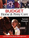 Budget Horse and Pony Care, Tamsin Pickeral, 190569329X