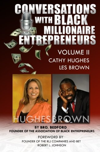 Conversation With Black Millionaire Entrepreneurs:: No Non-Sense Lessons From Those Who've Been There, Done That! Vol 2 (Conversations With Black Millionaire Entrepreneurs) (Volume 2)