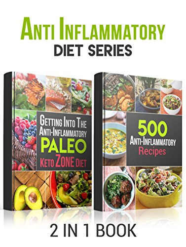 Anti Inflammation: Anti - Inflammatory Diet Series, 2 in 1 Book: Beat Swelling, Lose Weight, Get Energized, Cure Pain, Optimal Nutrition for the Reduction of Inflammation by Beran Parry